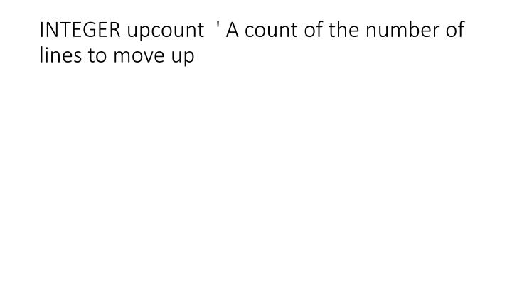 INTEGER upcount  ' A count of the number of lines to move up