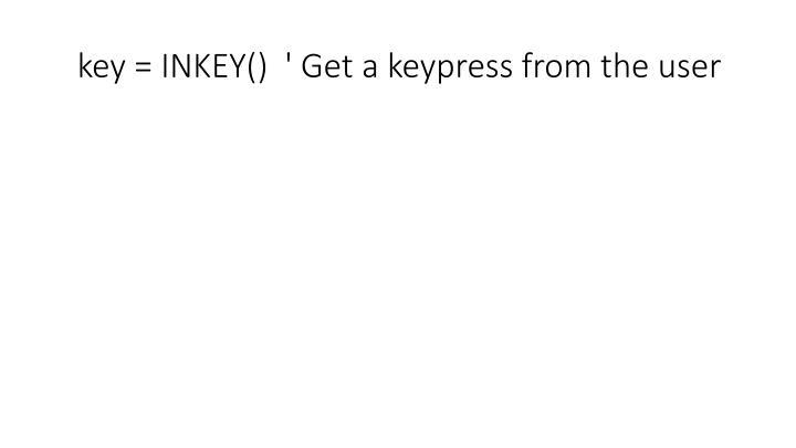 key = INKEY()  ' Get a keypress from the user