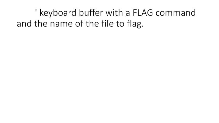 ' keyboard buffer with a FLAG command and the name of the file to flag.