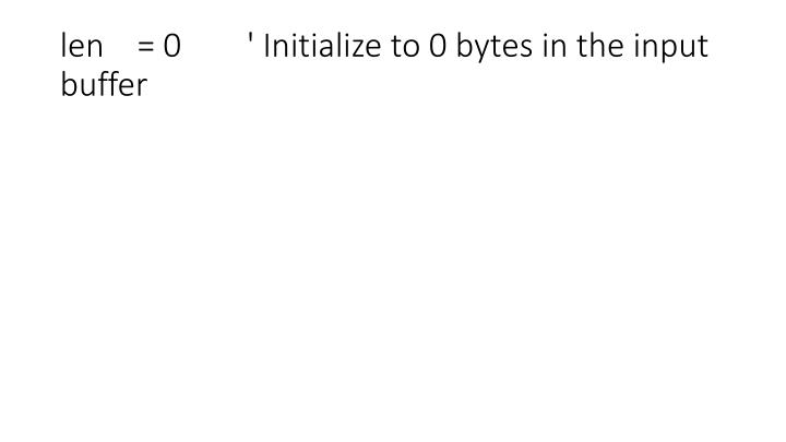 len    = 0        ' Initialize to 0 bytes in the input buffer