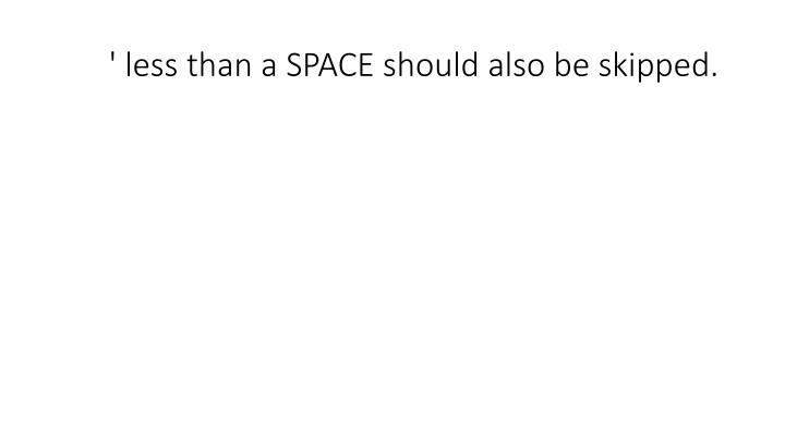 ' less than a SPACE should also be skipped.