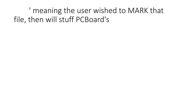 ' meaning the user wished to MARK that file, then will stuff PCBoard's
