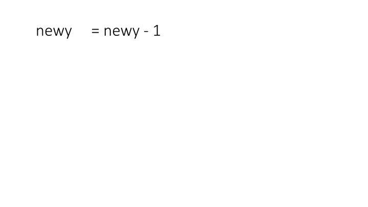 newy     = newy - 1