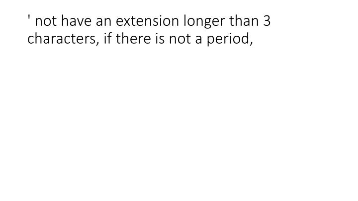 ' not have an extension longer than 3 characters, if there is not a period,