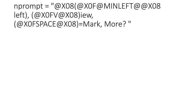 """nprompt = """"@X08(@X0F@MINLEFT@@X08 left), (@X0FV@X08)iew, (@X0FSPACE@X08)=Mark, More? """""""