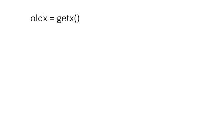 oldx = getx()