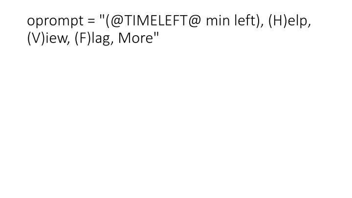 """oprompt = """"(@TIMELEFT@ min left), (H)elp, (V)iew, (F)lag, More"""""""