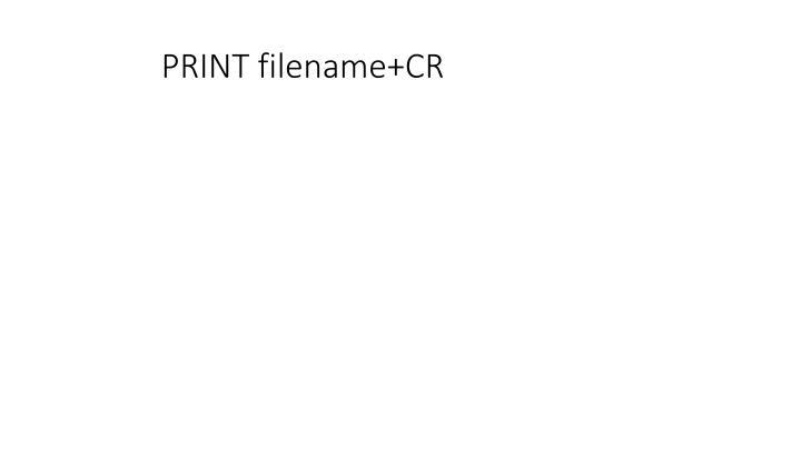 PRINT filename+CR