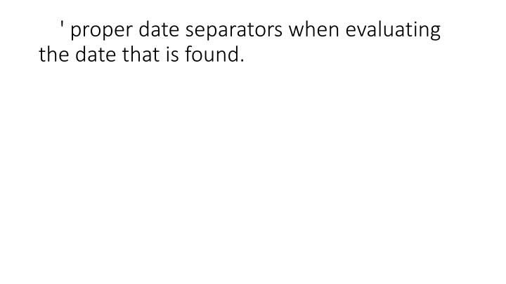 ' proper date separators when evaluating the date that is found.