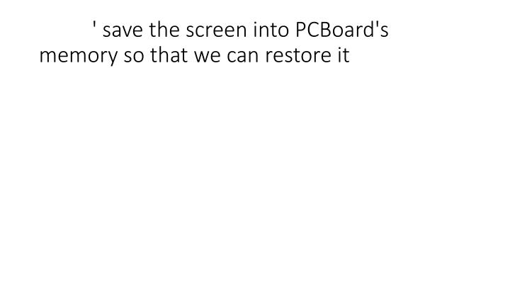 ' save the screen into PCBoard's memory so that we can restore it