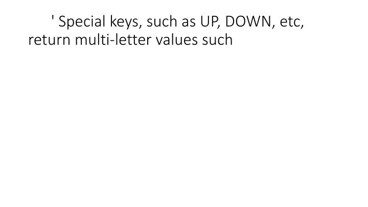 ' Special keys, such as UP, DOWN, etc, return multi-letter values such