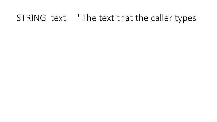 STRING  text     ' The text that the caller types