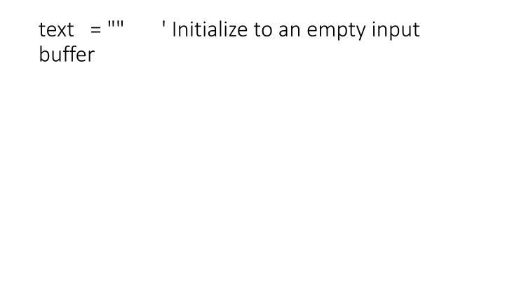 "text   = """"       ' Initialize to an empty input buffer"