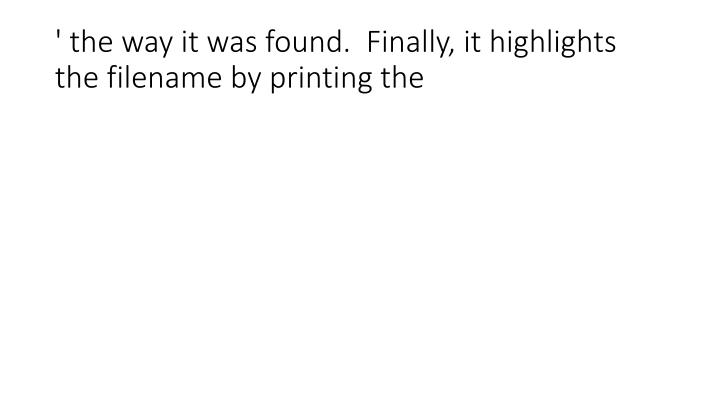 ' the way it was found.  Finally, it highlights the filename by printing the
