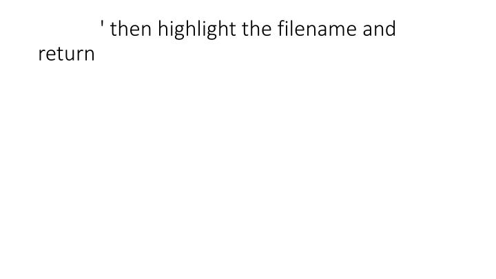 ' then highlight the filename and return