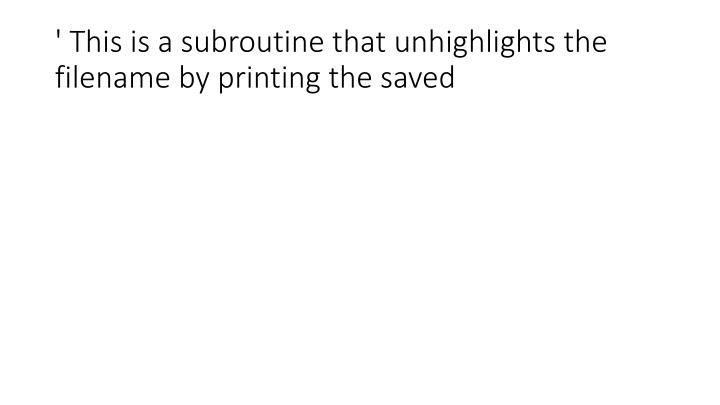 ' This is a subroutine that unhighlights the filename by printing the saved