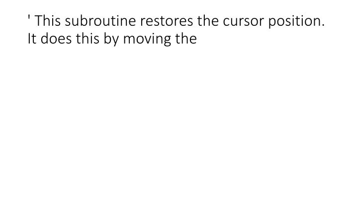 ' This subroutine restores the cursor position.  It does this by moving the