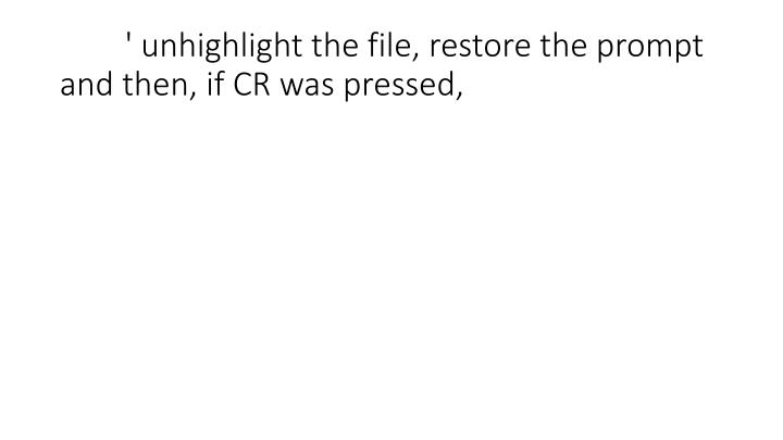 ' unhighlight the file, restore the prompt and then, if CR was pressed,