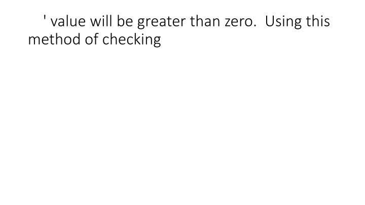 ' value will be greater than zero.  Using this method of checking