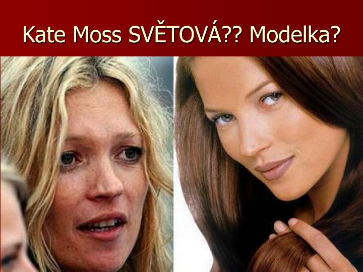 Kate Moss SVĚTOVÁ?? Modelka?