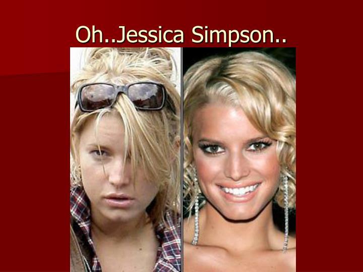 Oh..Jessica Simpson..