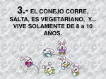 3 el conejo corre salta es vegetariano y vive solamente de 8 a 10 a os