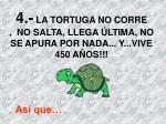 4 la tortuga no corre no salta llega ltima no se apura por nada y vive 450 a os