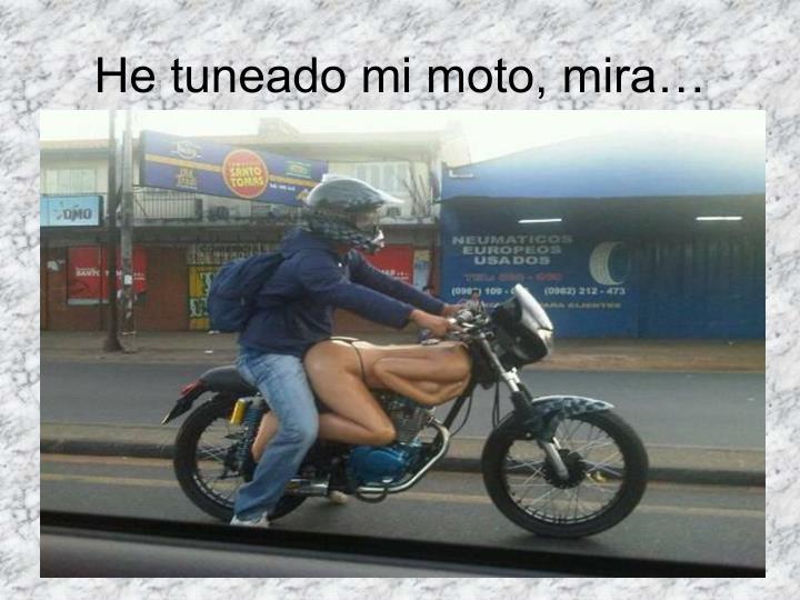 He tuneado mi moto, mira…