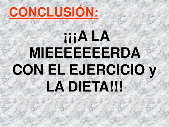 ¡¡¡A LA MIEEEEEEERDA CON EL EJERCICIO y LA DIETA!!!