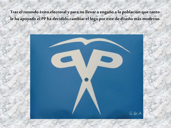 Tras el rotundo éxito electoral y para no llevar a engaño a la población que tanto le ha apoyado el PP ha decidido cambiar el logo por este de diseño más moderno.
