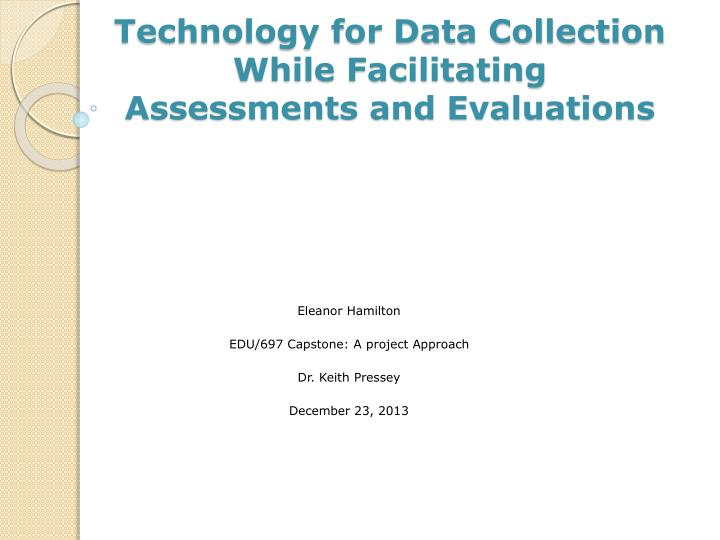 Technology for data collection while facilitating assessments and evaluations