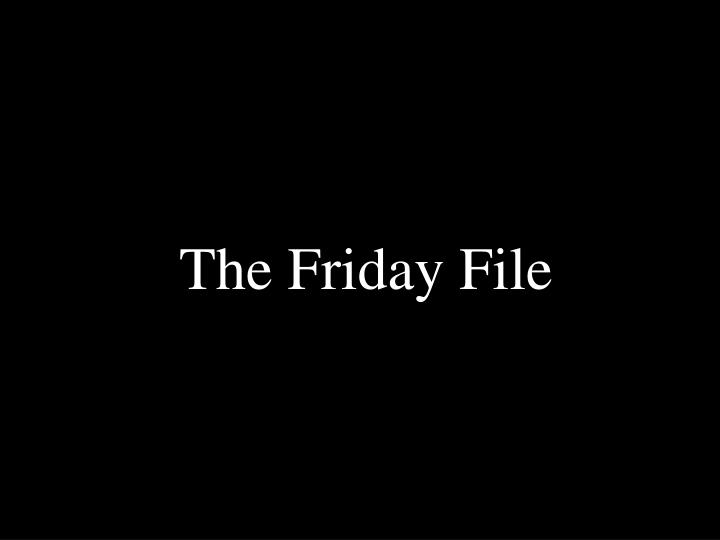 The friday file