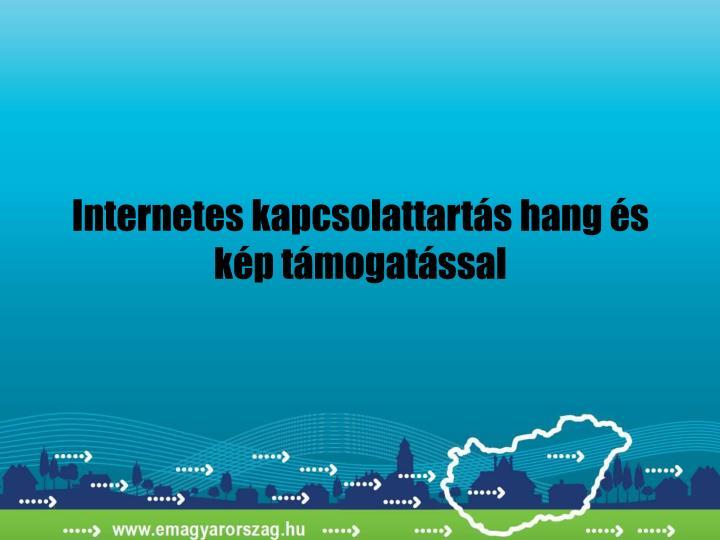 Internetes kapcsolattartás hang és kép támogatással
