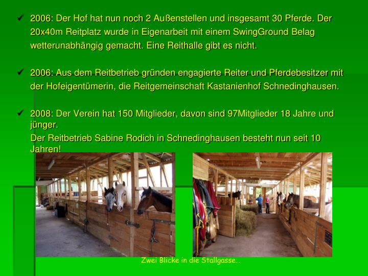 2006: Der Hof hat nun noch 2 Außenstellen und insgesamt 30 Pferde. Der