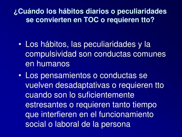 ¿Cuándo los hábitos diarios o peculiaridades se convierten en TOC o requieren tto?