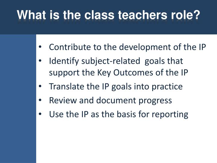 What is the class teachers role?