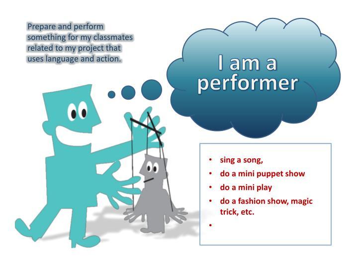 I am a performer
