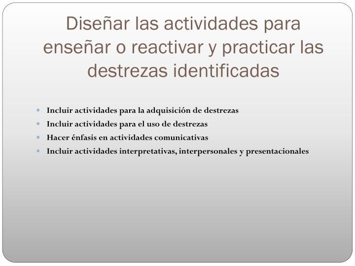 Diseñar las actividades para enseñar o reactivar y practicar las destrezas identificadas