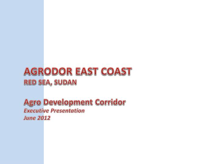 Agrodor east coast red sea sudan agro development corridor executive presentation june 2012