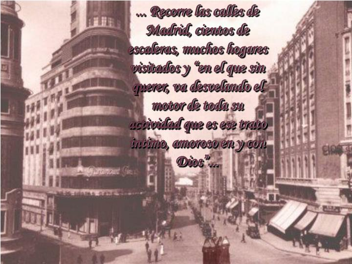... Recorre las calles de Madrid, cientos de escaleras, muchos hogares visitados y en el que sin querer, va desvelando el motor de toda su actividad que es ese trato intimo, amoroso en y con Dios...