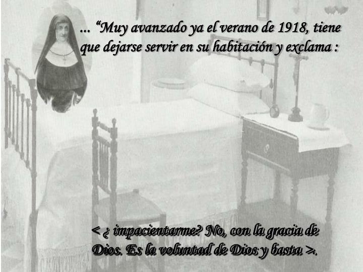 ... Muy avanzado ya el verano de 1918, tiene que dejarse servir en su habitacin y exclama :