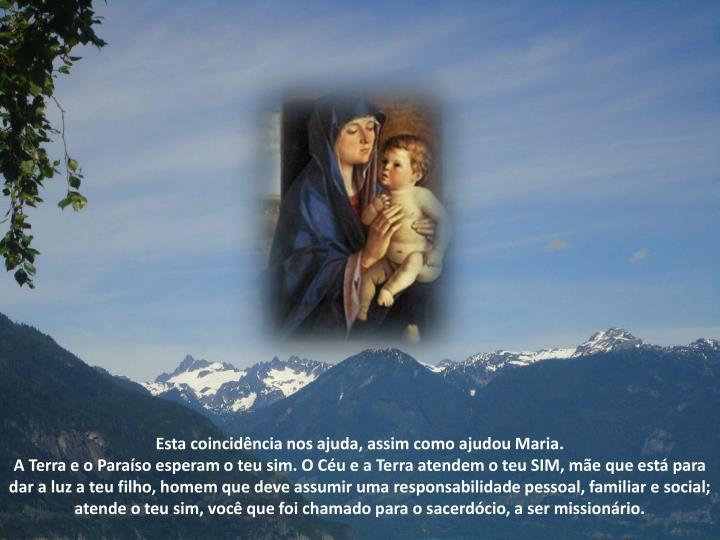 Esta coincidência nos ajuda, assim como ajudou Maria.
