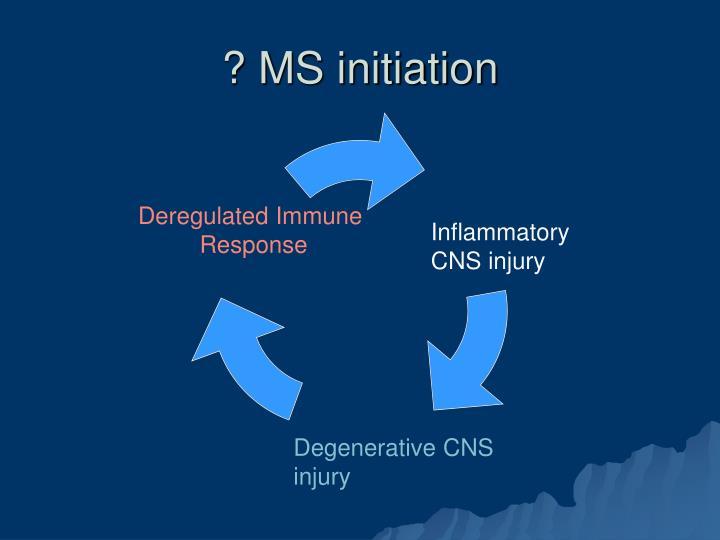 ? MS initiation