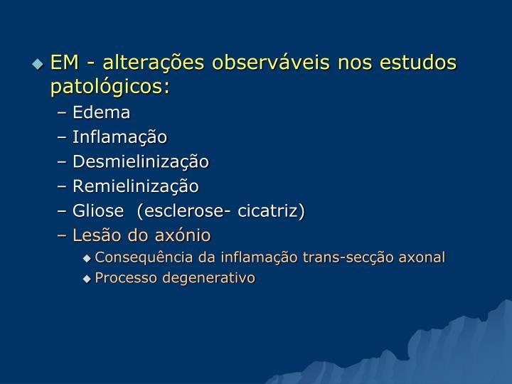 EM - alterações observáveis nos estudos patológicos:
