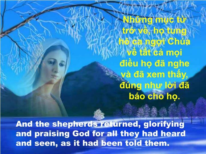 Những mục tử trở về, họ tung hô ca ngợi Chúa về tất cả mọi điều họ đã nghe và đã xem thấy, đúng như lời đã báo cho họ.