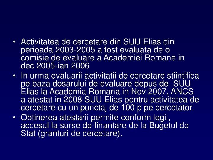Activitatea de cercetare din SUU Elias din perioada 2003-2005 a fost evaluata de o comisie de evaluare a Academiei Romane in dec 2005-ian 2006
