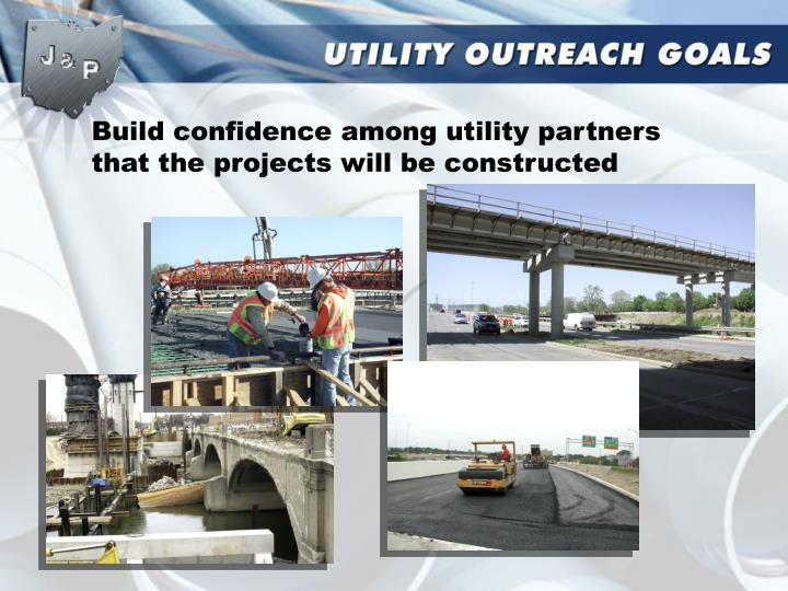 Build confidence among utility partners that the projects will be constructed