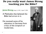 do you really want james strong teaching you the bible