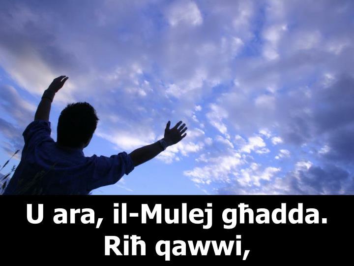 U ara, il-Mulej għadda