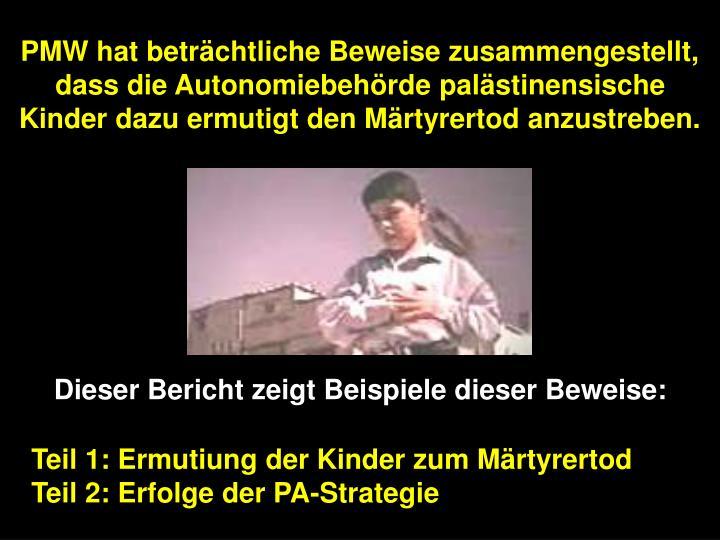 PMW hat beträchtliche Beweise zusammengestellt, dass die Autonomiebehörde palästinensische Kinder dazu ermutigt den Märtyrertod anzustreben.